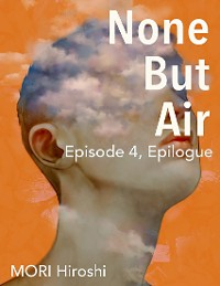 Cover None But Air: Episode 4, Epilogue