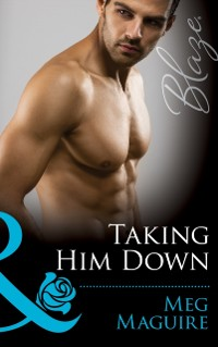 Cover Taking Him Down (Mills & Boon Blaze)