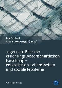 Cover Jugend im Blick der erziehungswissenschaftlichen Forschung - Perspektiven, Lebenswelten und soziale Probleme