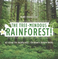Cover The Tree-Mendous Rainforest! All about the Rainforests | Children's Nature Books