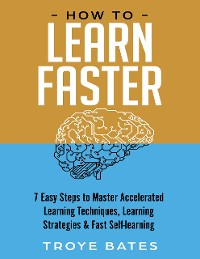 Cover How to Learn Faster: 7 Easy Steps to Master Accelerated Learning Techniques, Learning Strategies & Fast Self-learning
