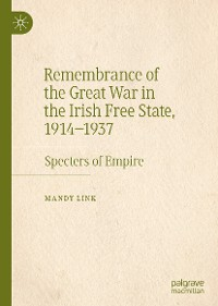 Cover Remembrance of the Great War in the Irish Free State, 1914–1937