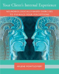 Cover Client Communication and Therapeutic Response: A Workbook of Neurobiologically-informed Exercises for Sharpening Resonance (Norton Series on Interpersonal Neurobiology)
