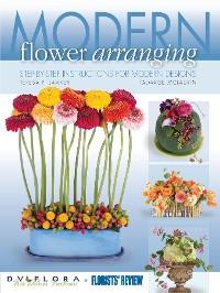 Cover Modern Flower Arranging: Step-by-step Instructions for Modern Design