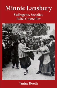 Cover Minnie Lansbury: Suffragette, Socialist, Rebel Councillor