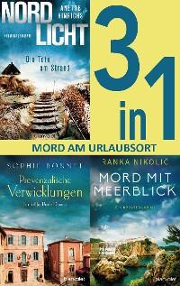 Cover Mord am Urlaubsort: - Nordlicht – Die Tote am Strand / Provenzalische Verwicklungen / Mord mit Meerblick (3in1-Bundle)