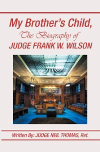 Cover My Brother's Child, the Biography of Judge Frank Wilson