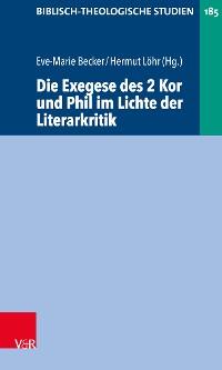 Cover Die Exegese des 2 Kor und Phil im Lichte der Literarkritik