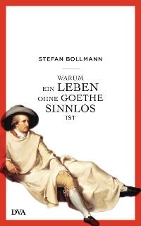 Cover Warum ein Leben ohne Goethe sinnlos ist