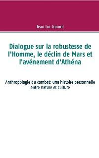 Cover Dialogue sur la robustesse de l'Homme, le déclin de Mars et l'avénement d'Athéna