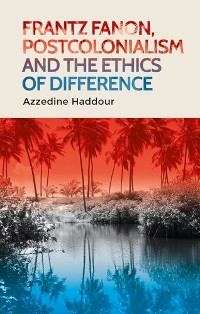 Cover Frantz Fanon, postcolonialism and the ethics of difference