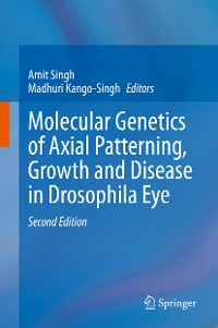 Cover Molecular Genetics of Axial Patterning, Growth and Disease in Drosophila Eye