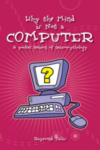 Cover Why the Mind Is Not a Computer