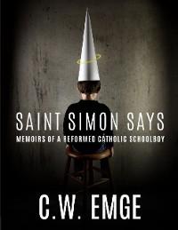 Cover Saint Simon Says: Memoirs of a Reformed Catholic Schoolboy
