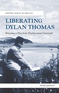 Cover Liberating Dylan Thomas