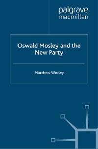 Cover Oswald Mosley and the New Party