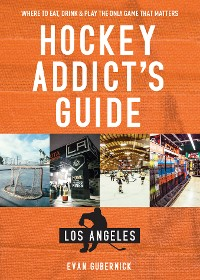 Cover Hockey Addict's Guide Los Angeles: Where to Eat, Drink & Play the Only Game that Matters (Hockey Addict City Guides)