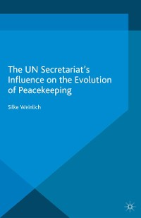 Cover The UN Secretariat's Influence on the Evolution of Peacekeeping