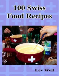 Cover 100 Swiss Food Recipes