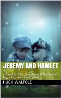 Cover Jeremy and Hamlet / A Chronicle of Certain Incidents In the Lives Of a Boy, / A Dog, and a Country Town