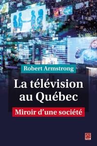 Cover La television au Quebec. Miroir d'une societe