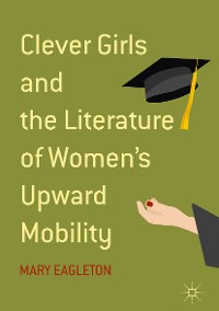 Cover Clever Girls and the Literature of Women's Upward Mobility