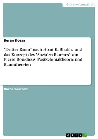 """Cover """"Dritter Raum"""" nach Homi K. Bhabas und das Konzept des """"Sozialen Raumes"""" von Pierre Bourdieus. Postkolonialtheorie und Raumtheorien"""