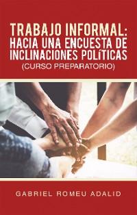 Cover Trabajo Informal: Hacia Una Encuesta De Inclinaciones Políticas (Curso Preparatorio)