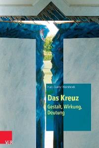 Cover Das Kreuz – Gestalt, Wirkung, Deutung
