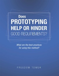 Cover Does Prototyping Help or Hinder Good Requirements? What Are the Best Practices for Using This Method?