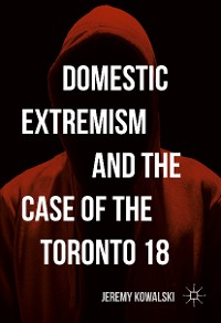 Cover Domestic Extremism and the Case of the Toronto 18