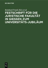 Cover Festschrift für die Juristische Fakultät in Gießen zum Universitäts-Jubiläum