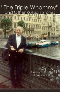 "Cover ""The Triple Whammy"" and Other Russian Stories: A Memoir"