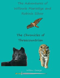 Cover The Adventures of Willowie Marietlye and Robinie Silver - The Chronicles of Threecountrian