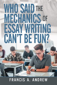 Cover Who Said the Mechanics of Essay Writing Can't Be Fun?