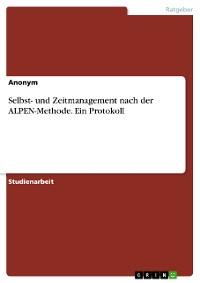 Cover Selbst- und Zeitmanagement  nach der ALPEN-Methode. Ein Protokoll