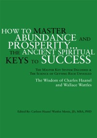 Cover How to Master Abundance and Prosperity...The Ancient Spiritual Keys to Success.