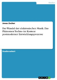 Cover Der Wandel der elektronischen Musik. Das Phänomen Techno im Kontext postmoderner Entwicklungsprozesse