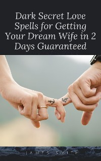 Cover Dark Secret Love Spells for Getting Your Dream Wife in 2 Days Guaranteed