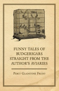 Cover Funny Tales of Budgerigars Straight from the Author's Aviaries
