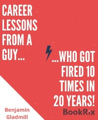 Cover Career Lessons From a Guy Who Got Fired 10 Times in 20 Years!
