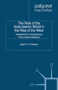 Cover The Role of the Arab-Islamic World in the Rise of the West