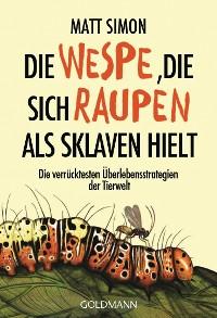Cover Die Wespe, die sich Raupen als Sklaven hielt