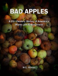 Cover Bad Apples: A 21st Century History of America's Worst Law Enforcement