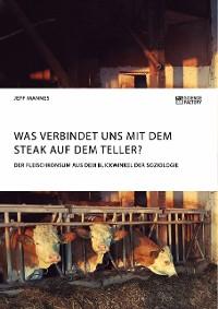 Cover Was verbindet uns mit dem Steak auf dem Teller? Der Fleischkonsum aus dem Blickwinkel der Soziologie