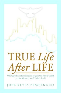 Cover True Life, After Life: What Good Is It For Someone to Gain The Whole World, Yet Forfeit Their Soul? (Mark 8