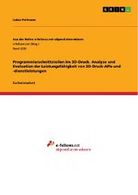 Cover Programmierschnittstellen im 3D-Druck. Analyse und Evaluation der Leistungsfähigkeit von  3D-Druck-APIs und -dienstleistungen