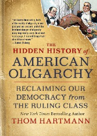 Cover The Hidden History of American Oligarchy
