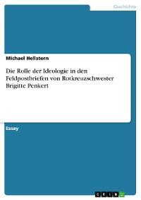 Cover Die Rolle der Ideologie in den Feldpostbriefen von Rotkreuzschwester Brigitte Penkert
