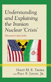 Cover Understanding and Explaining the Iranian Nuclear 'Crisis'